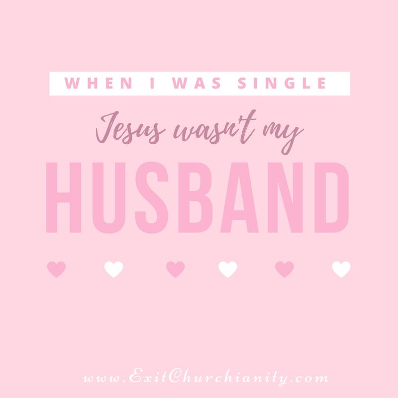 when i was single jesus wasn t my husband exit churchianity